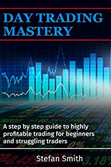 Day Trading Mastery:A step by step guide to highly