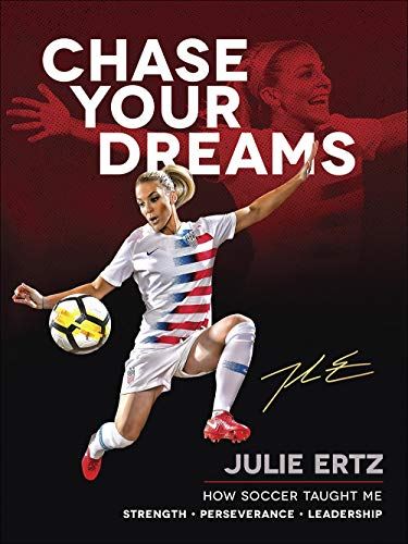 - Chase Your Dreams: How Soccer Taught Me Strength, Perseverance, and Leadership