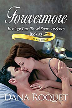 Forevermore (Heritage Time Travel Romance Series: PG-13 All Iowa Edition) by [Roquet, Dana]