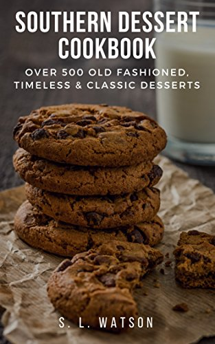 Southern Dessert Cookbook: Over 500 Old Fashioned, Classic & Timeless Desserts (Southern Cooking Recipes Book 69) (Baking Fashioned Old)