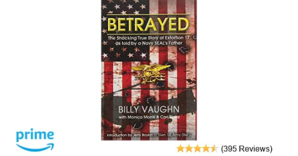 Betrayed: The Shocking True Story of Extortion 17 as told by a Navy