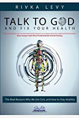 Talk to God and Fix Your Health: The Real Reasons Why We Get Sick, and How to Stay Healthy Paperback