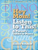 Hey Mom! Listen to This!, Elaine Schmidt, 1423488849