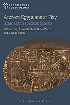 Ancient Egyptians at Play: Board Games Across Borders (Bloomsbury Egyptology) (English Edition) por [Crist, Walter, Dunn-Vaturi, Anne-Elizabeth, Voogt, Alex de]