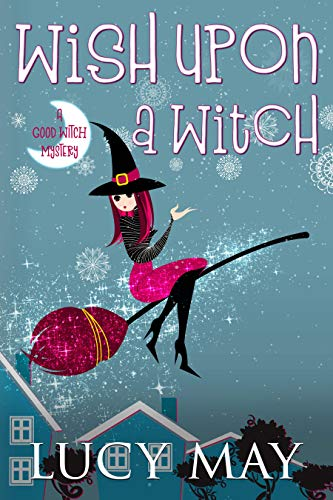 Wish Upon A Witch (This Good Witch Mystery Series Book 1) by [May, Lucy]