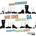 Wir sind doch alle da Hörbuch von Bernd Schroeder Gesprochen von: Martina Gedeck