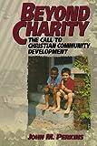 Beyond Charity, John M. Perkins, 0801071224