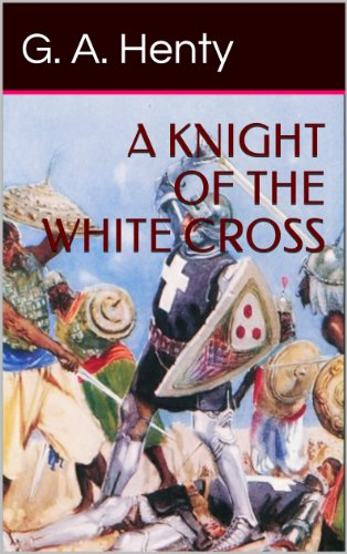 A Knight of the White Cross (Illustrated) by [Henty, G. A.]