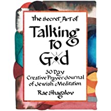 The Secret Art of Talking to God: 30 Day Creative Prayer Journal of Jewish Meditation (Holy Sparks Soul Journeys) (Volume 1)