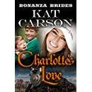 Mail Order Bride: Charlotte's Love: Historical Clean Western River Ranch Romance (Bonanza Brides Find Prairie Love Series Book 11)