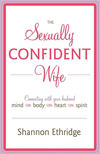 The Sexually Confident Wife Connecting with Your Husband Mind Body Heart Spirit [Ethridge, Shannon] (Tapa Blanda)