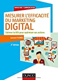 Mesurer l'efficacité du marketing digital - 2e éd. - Estimer le ROI pour optimiser ses actions