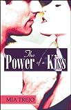 The Power of a Kiss, Mia Trejo, 160563882X