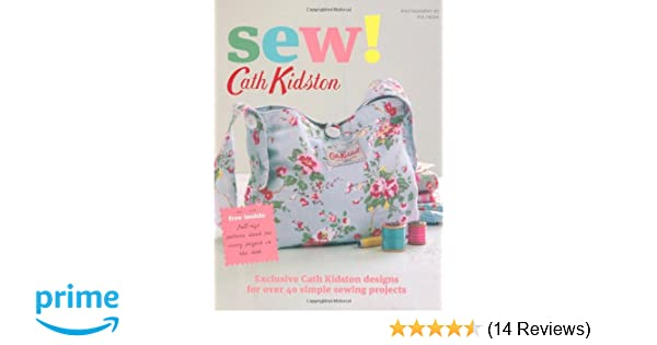 Sew!: Exclusive Cath Kidston Designs for Over 40 Simple Sewing ...