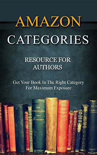 Amazon Categories - Resource for Authors: Get Your Book in the Right Category for Maximum Exposure