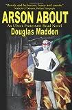 Arson About, Douglas Maddon, 0595206492