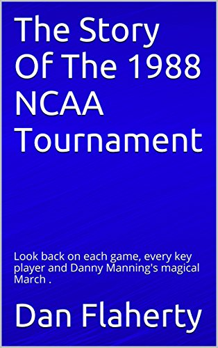- The Story Of The 1988 NCAA Tournament: Look back on each game, every key player and Danny Manning's magical March . (Past NCAA Tournaments Book 2)