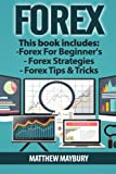 Forex: Guide - 3 Manuscripts: A Beginner's Guide To Forex Trading, Forex Trading Strategies, Forex Tips & Tricks (Forex, Forex Strategies, Forex Trading, Day Trading) (Volume 5)