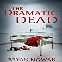 The Dramatic Dead Audiobook by Bryan Nowak Narrated by Justin R Beaudry