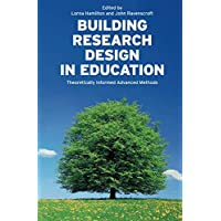 Building Research Design in Education: Theoretically Informed Advanced Methods