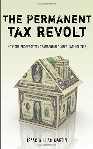 The Permanent Tax Revolt: How the Property Tax Transformed American Politics