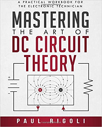 Mastering the art of dc circuit theory a practical workbook for the mastering the art of dc circuit theory a practical workbook for the electronic technician fandeluxe Gallery