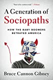 img - for A Generation of Sociopaths: How the Baby Boomers Betrayed America book / textbook / text book