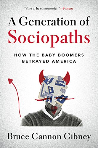 a-generation-of-sociopaths-how-the-baby-boomers-betrayed-america