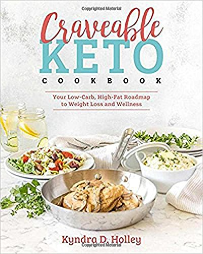Craveable Keto: Your Low-Carb, High-Fat Roadmap to Weight Loss and Wellness by Kyndra Holley