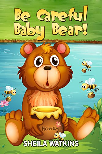 Baby Bears Books (Books For Kids: Be Careful Baby Bear!: Fun Stories, Children's Books, Free Stories, bedtime stories for kids, Series Books For Kids Ages 2-4, 4-6,  6-8, ... BEDTIME STORY BOOK SERIES BOOK 1))