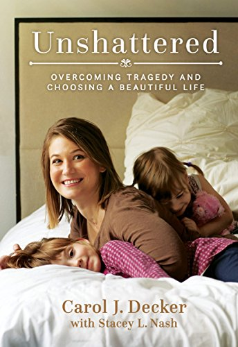 (Unshattered: Choosing a Beautiful Life after Unspeakable Tragedy)