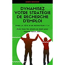 Dynamisez votre Stratégie de Recherche d'Emploi: Ayez tous les atouts en main pour trouver votre Job ! (Dans la tête d'un recruteur t. 4) (French Edition)