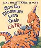 How Do Dinosaurs Love Their Cats?, Jane Yolen, 0545153549