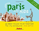Fodor's Around Paris with Kids, 2nd Edition: 68 Great Things to Do Together (Around the City with Kids)