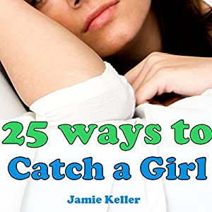 25 Ways to Catch a Girl Audiobook