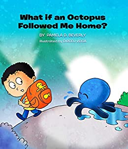 What if an Octopus Followed Me Home? by [Beverly, Pamela D.]