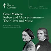 Great Masters: Robert and Clara Schumann - Their Lives and Music |  The Great Courses
