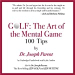 GOLF: The Art of the Mental Game: 100 Classic Golf Tips | Dr. Joseph Parent