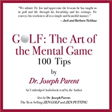 GOLF: The Art of the Mental Game: 100 Classic Golf Tips Audiobook by Dr. Joseph Parent Narrated by Dr. Joseph Parent