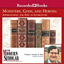 The Modern Scholar: Monsters, Gods, and Heroes: Approaching the Epic in Literature Lecture by Timothy Shutt Narrated by Timothy Shutt
