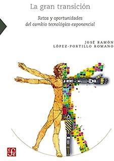 La gran transición. Retos y oportunidades del cambio tecnológico exponencial (Ciencia, Tecnologia,