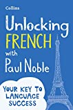 Unlocking French with Paul Noble: Your key to language success with the bestselling language coach (French Edition)