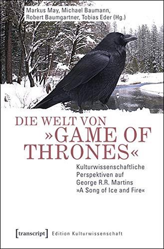 Die Welt von »Game of Thrones«: Kulturwissenschaftliche Perspektiven auf George R.R. Martins »A Song of Ice and Fire« (Game Of Thrones Fire And Ice Theory)
