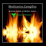 Meditative Campfire. Healing Sounds of Mother Nature. Great for Relaxation, Meditation, Sound Therapy and Sleep.