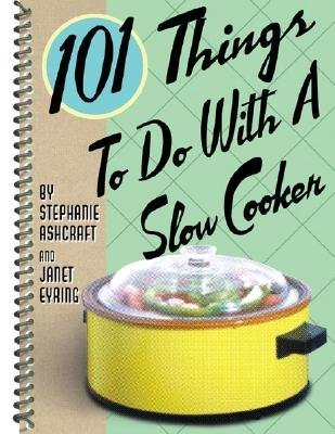 (101 Things to Do with a Slow Cooker [101 THINGS TO DO W/A SLOW COOK] ( Spiral-bound ))