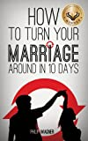 How to Turn Your Marriage Around in 10 Days, Philip Wagner, 1622306058