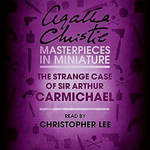 The Strange Case of Sir Arthur Carmichael: A Hercule Poirot Short Story Audiobook
