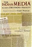 The Indian Media : Illusion, Delusion, and Reality: Essays in Honour of Prem Bhatia, Bhatia, Prem and Mathur, Asharani, 8129108844