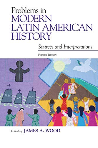 Problems in Modern Latin American History: Sources and Interpretations, Fourth Edition (Latin American ()