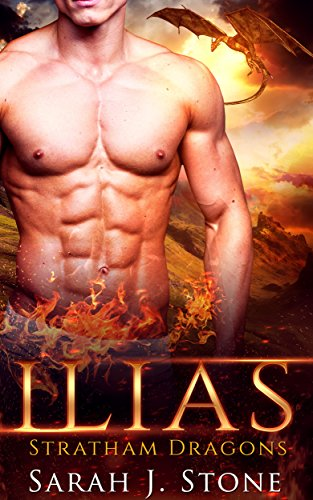 Ilias: A Paranormal Shifter Romance (Stratham Dragons Book 2) by [Stone, Sarah J.]